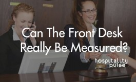 Can The Front Desk Really Be Measured?  By Pierre Boettner, hospitalityPulse